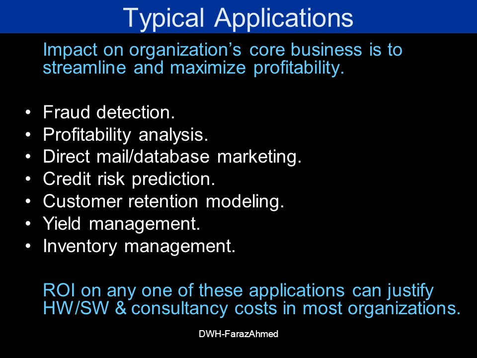 Typical Applications Impact on organization's core business is to streamline and maximize profitability.