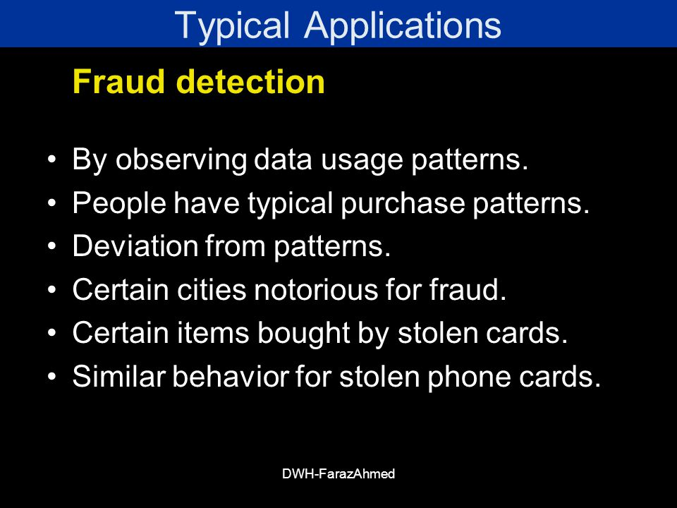 Typical Applications Fraud detection By observing data usage patterns.