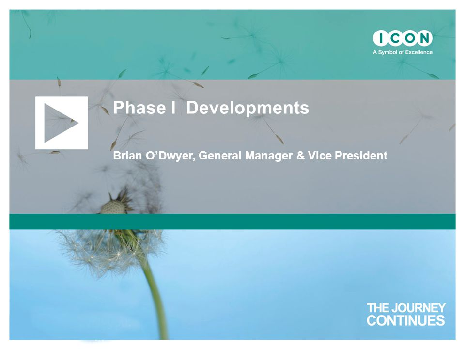 Phase I Developments Brian O'Dwyer, General Manager & Vice President