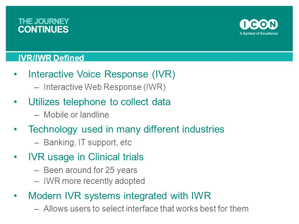 Interactive Voice Response (IVR) Utilizes telephone to collect data