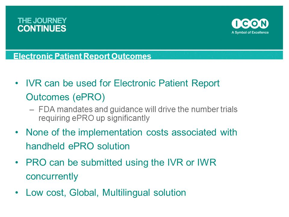 IVR can be used for Electronic Patient Report Outcomes (ePRO)