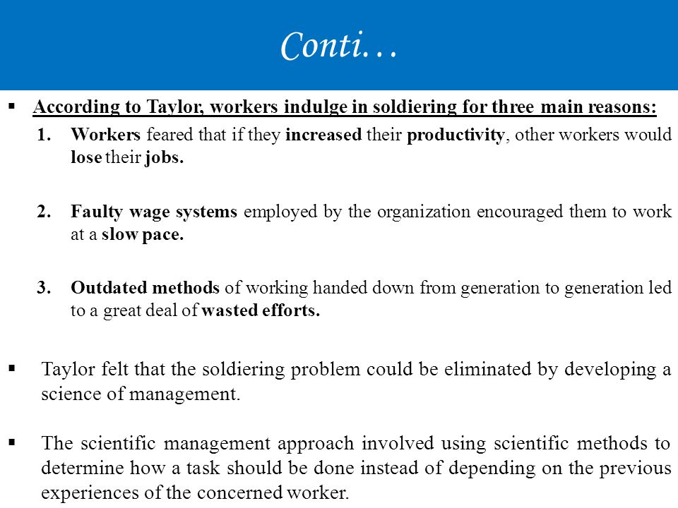 Conti… According to Taylor, workers indulge in soldiering for three main reasons: