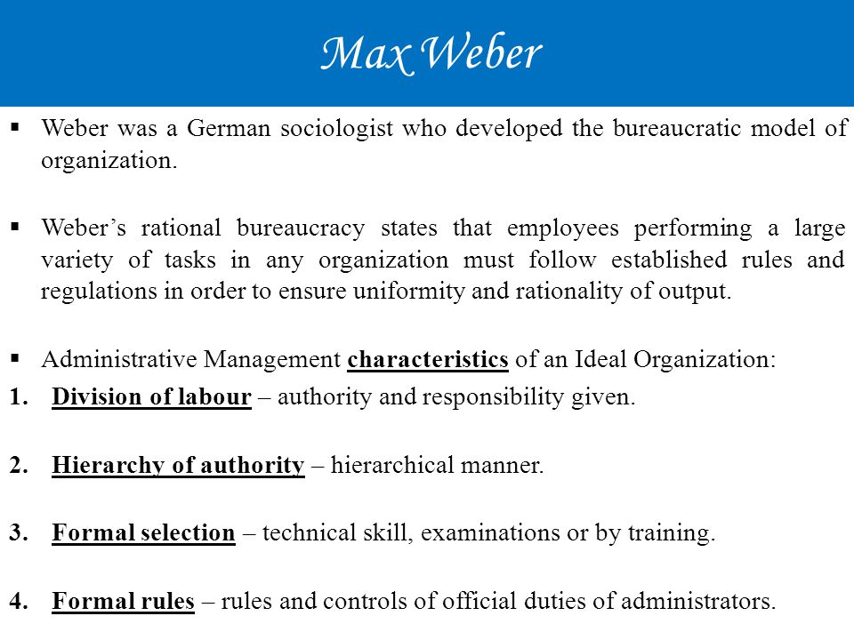 Max Weber Weber was a German sociologist who developed the bureaucratic model of organization.