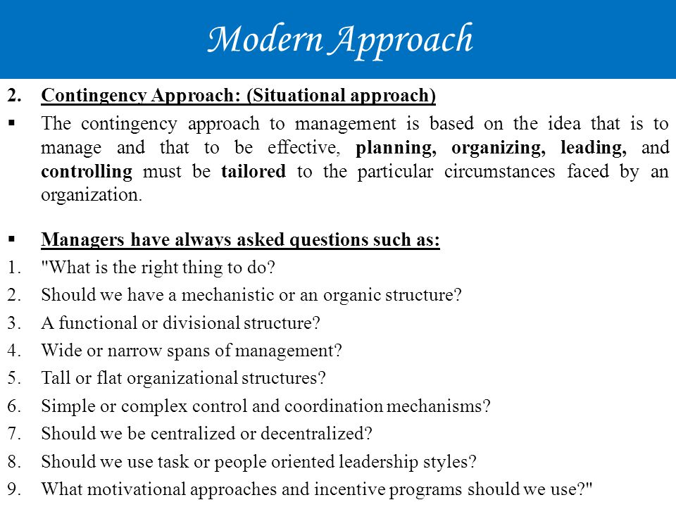Modern Approach Contingency Approach: (Situational approach)