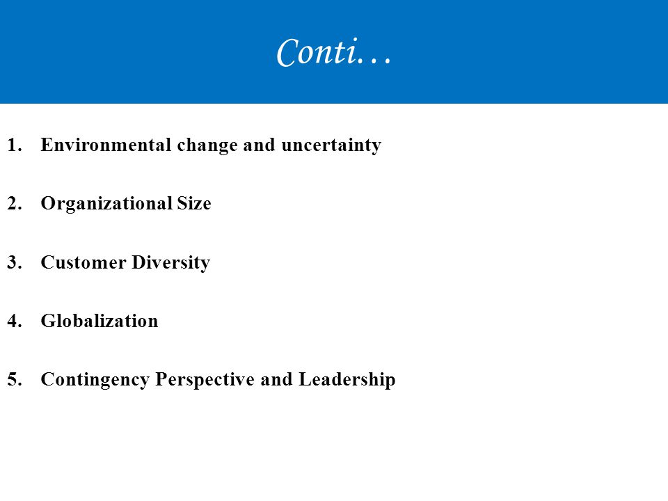 Conti… Environmental change and uncertainty Organizational Size
