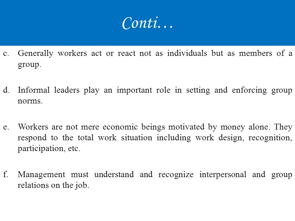 Conti… Generally workers act or react not as individuals but as members of a group.