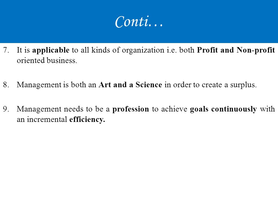 Conti… It is applicable to all kinds of organization i.e. both Profit and Non-profit oriented business.