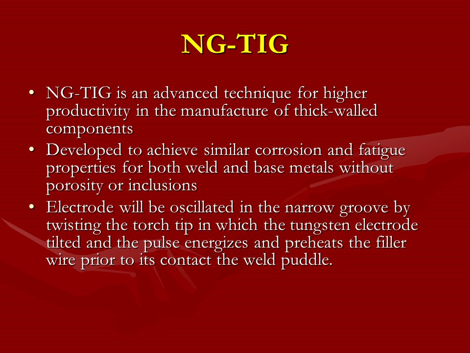 NG-TIG NG-TIG is an advanced technique for higher productivity in the manufacture of thick-walled components.