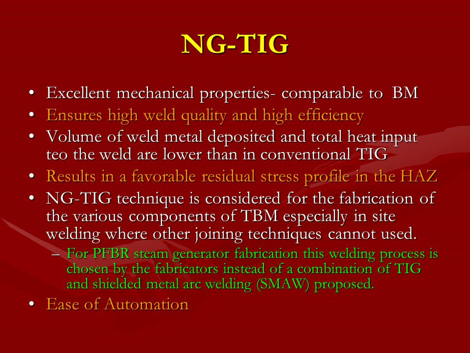 NG-TIG Excellent mechanical properties- comparable to BM
