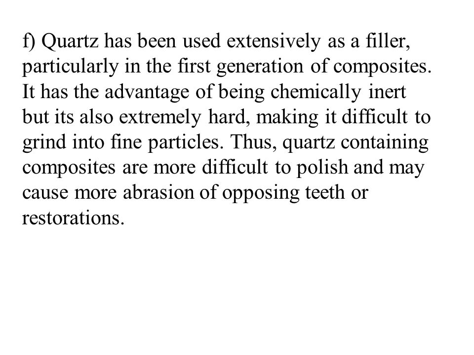 f) Quartz has been used extensively as a filler, particularly in the first generation of composites.