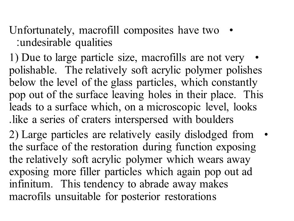 Unfortunately, macrofill composites have two undesirable qualities: