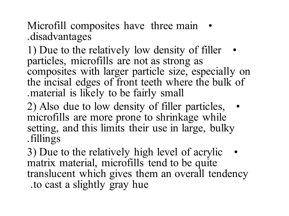 Microfill composites have three main disadvantages.