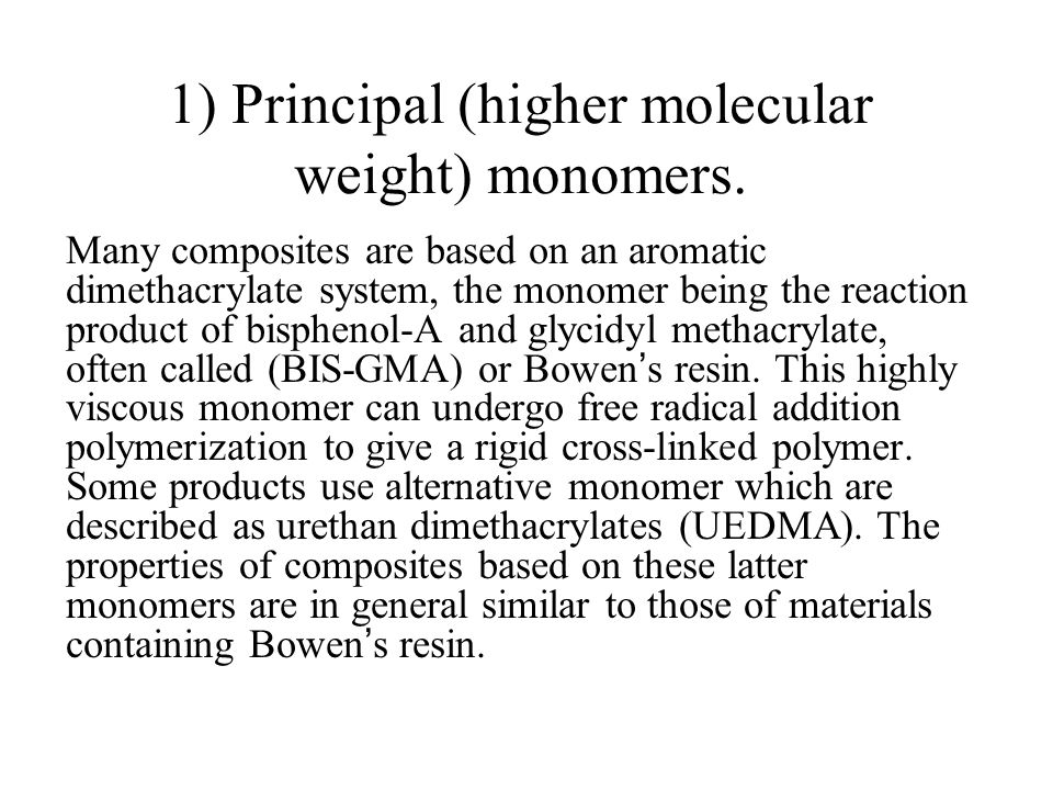 1) Principal (higher molecular weight) monomers.