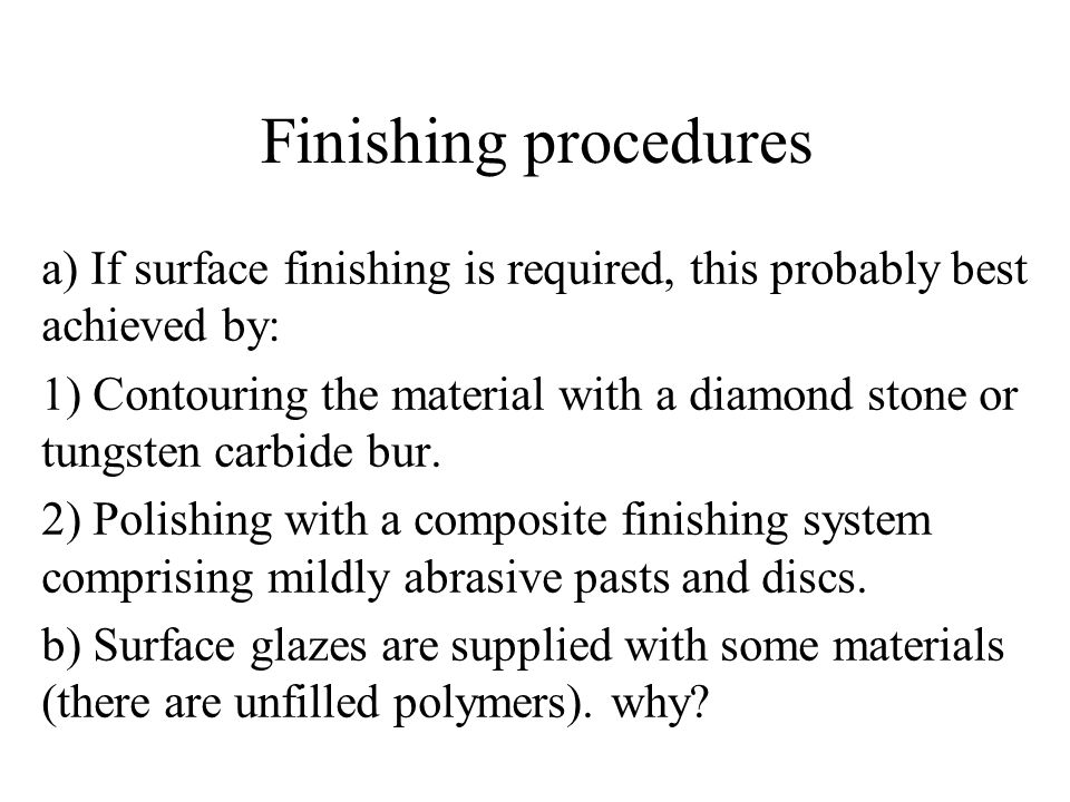 Finishing procedures a) If surface finishing is required, this probably best achieved by: