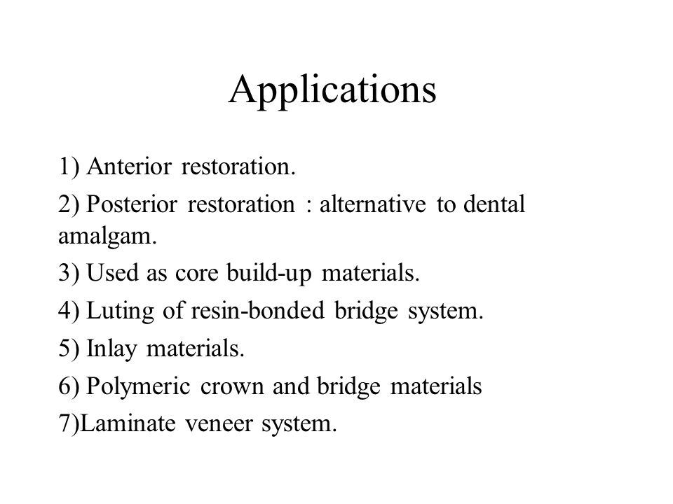 Applications 1) Anterior restoration.