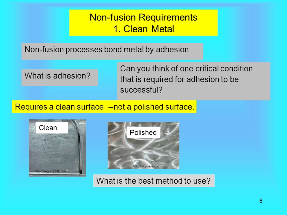 Non-fusion Requirements 1. Clean Metal