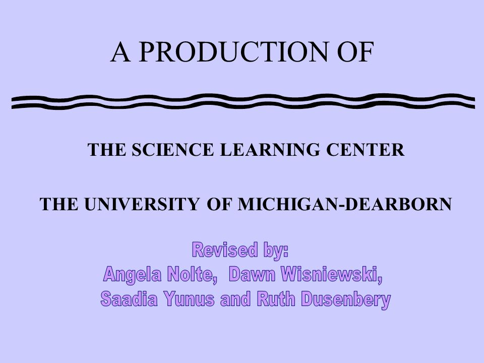 A PRODUCTION OF THE SCIENCE LEARNING CENTER