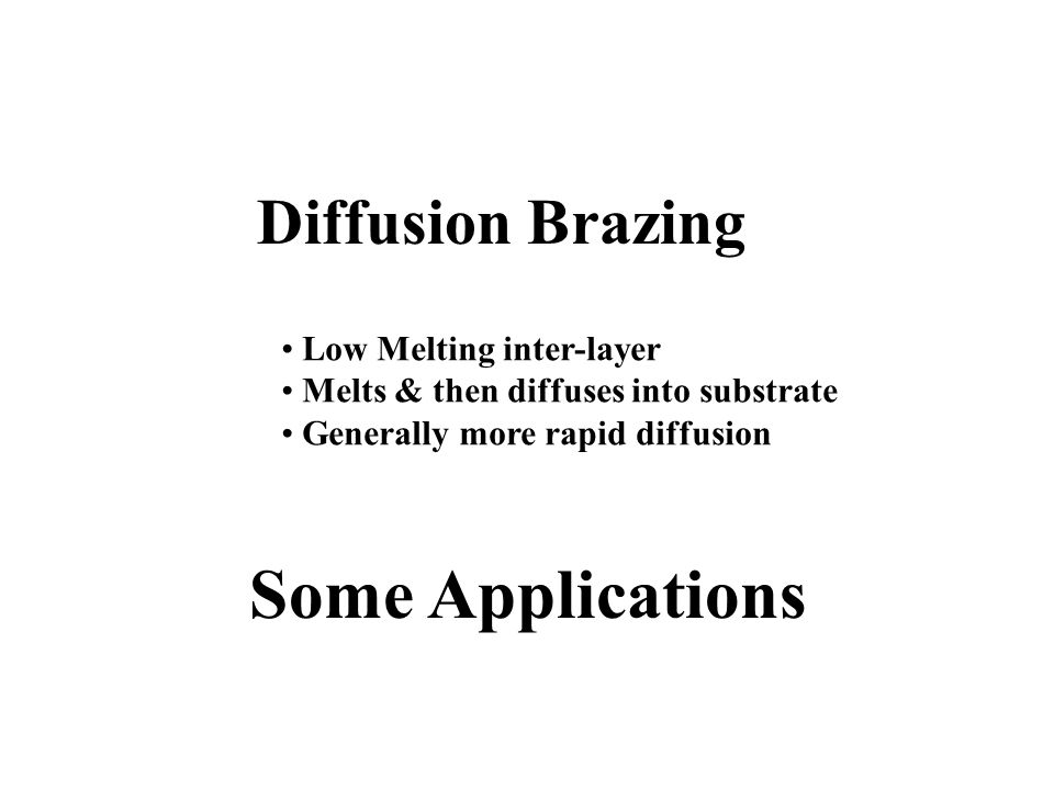 Some Applications Diffusion Brazing Low Melting inter-layer