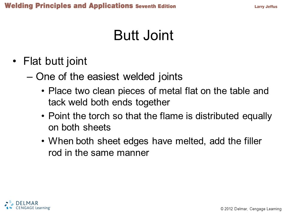 Butt Joint Flat butt joint One of the easiest welded joints