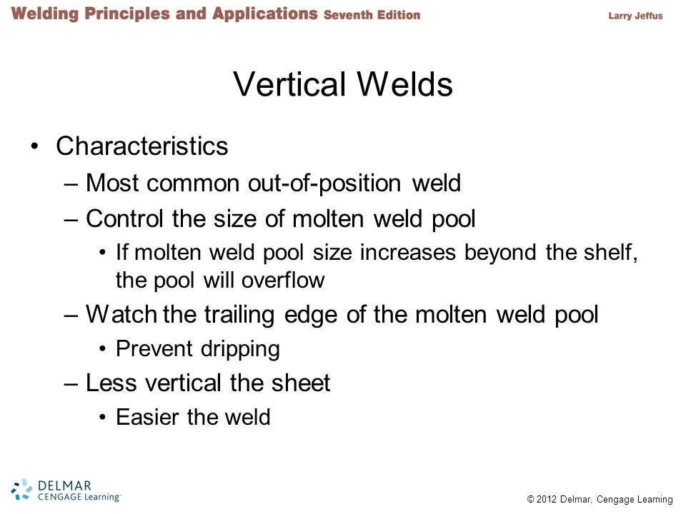 Vertical Welds Characteristics Most common out-of-position weld