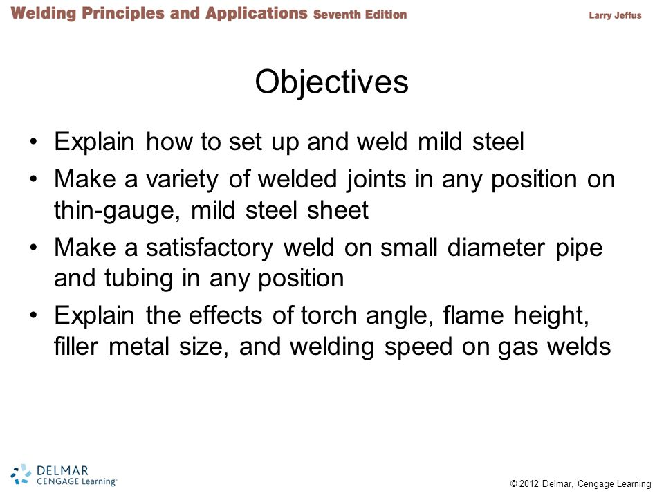 Objectives Explain how to set up and weld mild steel