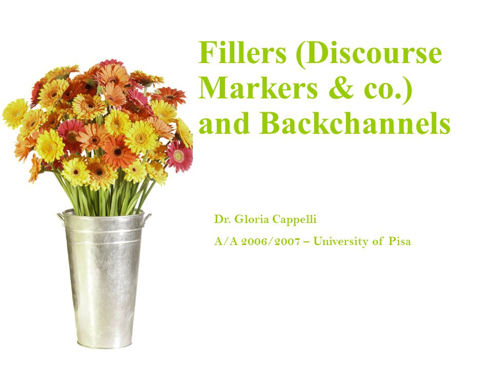 Fillers (Discourse Markers & co.) and Backchannels