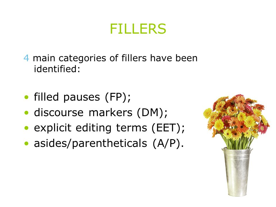 FILLERS filled pauses (FP); discourse markers (DM);