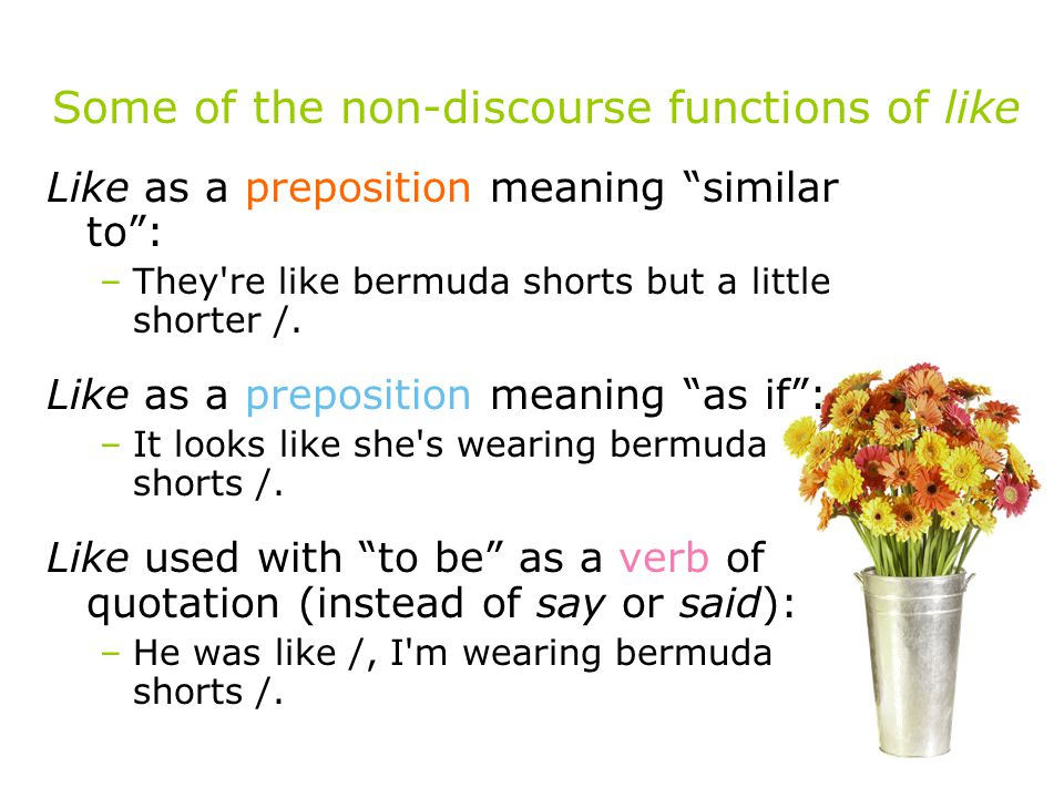 Some of the non-discourse functions of like