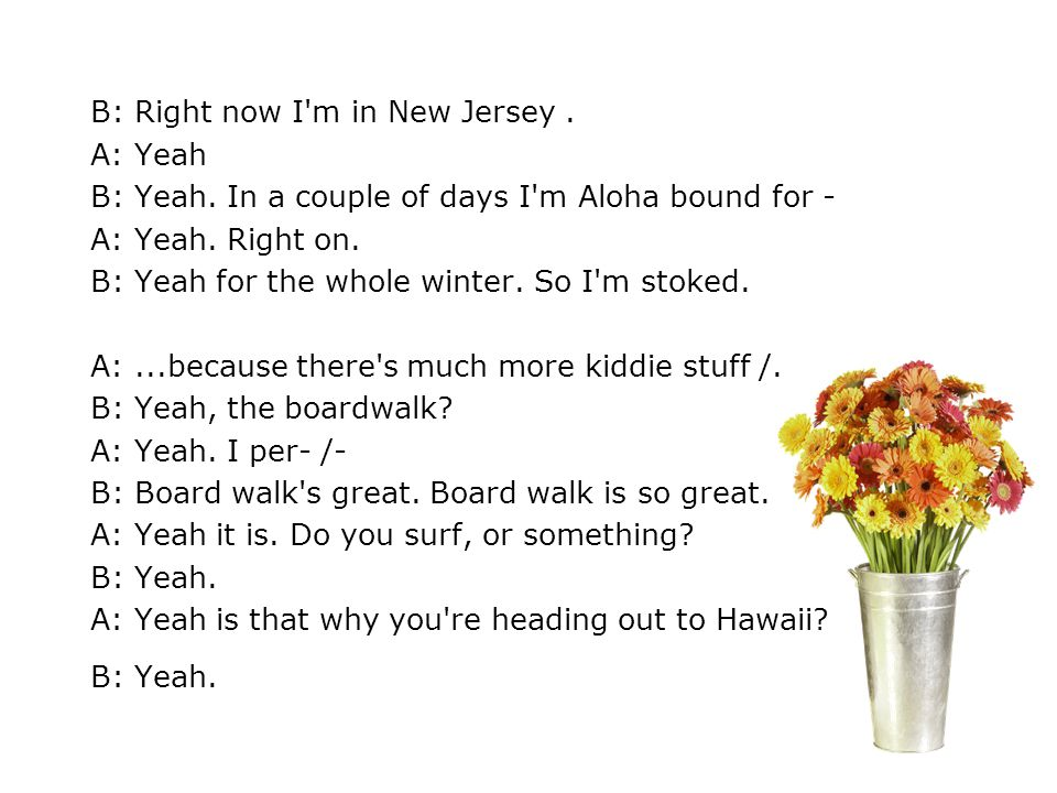B: Right now I m in New Jersey .