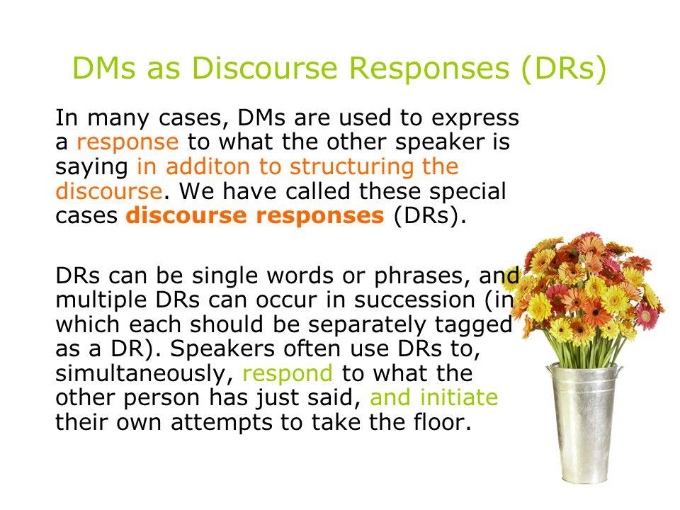 DMs as Discourse Responses (DRs)