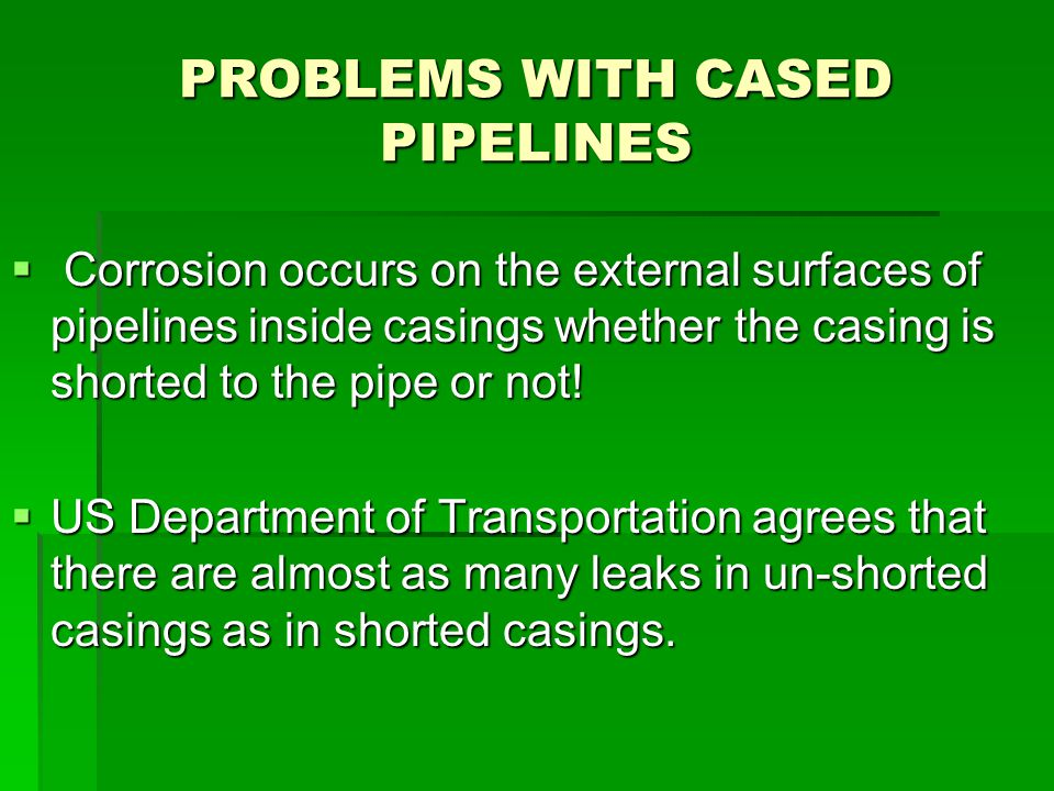 PROBLEMS WITH CASED PIPELINES