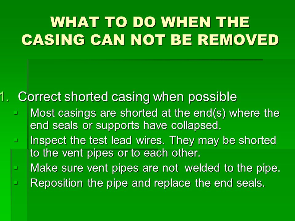 WHAT TO DO WHEN THE CASING CAN NOT BE REMOVED