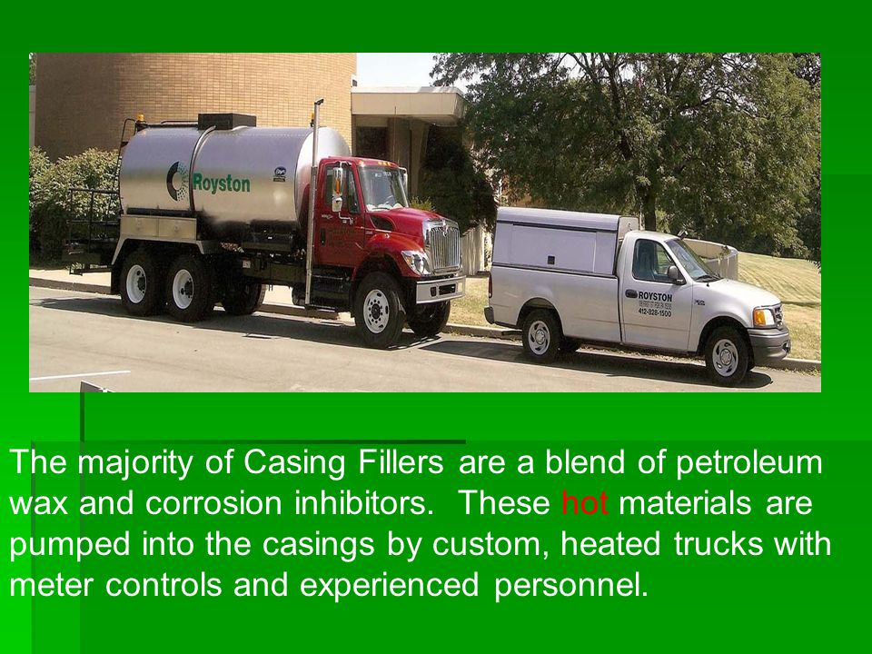 The majority of Casing Fillers are a blend of petroleum wax and corrosion inhibitors.