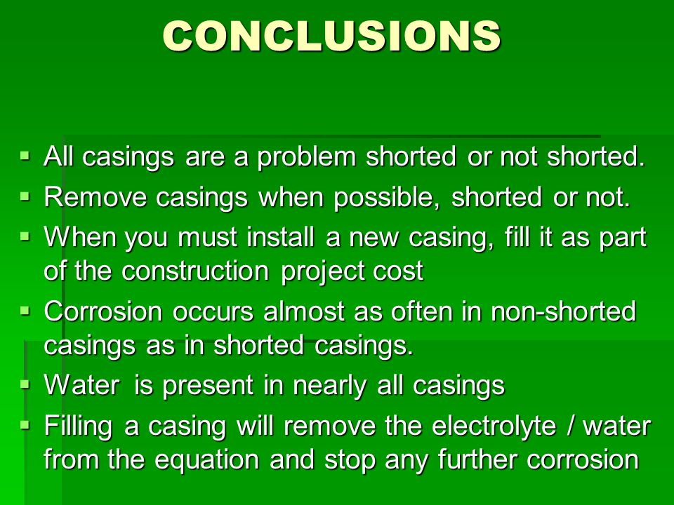 CONCLUSIONS All casings are a problem shorted or not shorted.