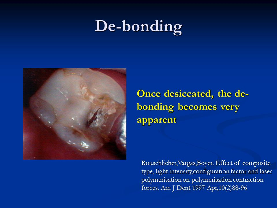 De-bonding Once desiccated, the de-bonding becomes very apparent