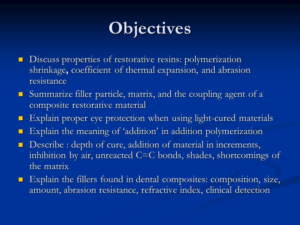 Objectives Discuss properties of restorative resins: polymerization shrinkage, coefficient of thermal expansion, and abrasion resistance.