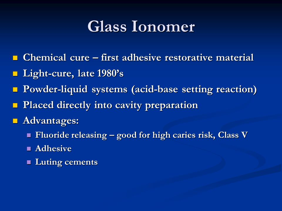 Glass Ionomer Chemical cure – first adhesive restorative material
