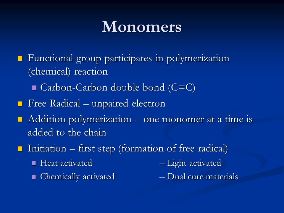 Monomers Functional group participates in polymerization (chemical) reaction. Carbon-Carbon double bond (C=C)