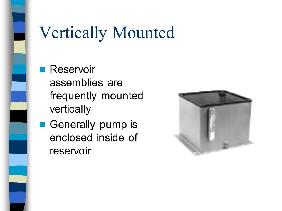 Vertically Mounted Reservoir assemblies are frequently mounted vertically.