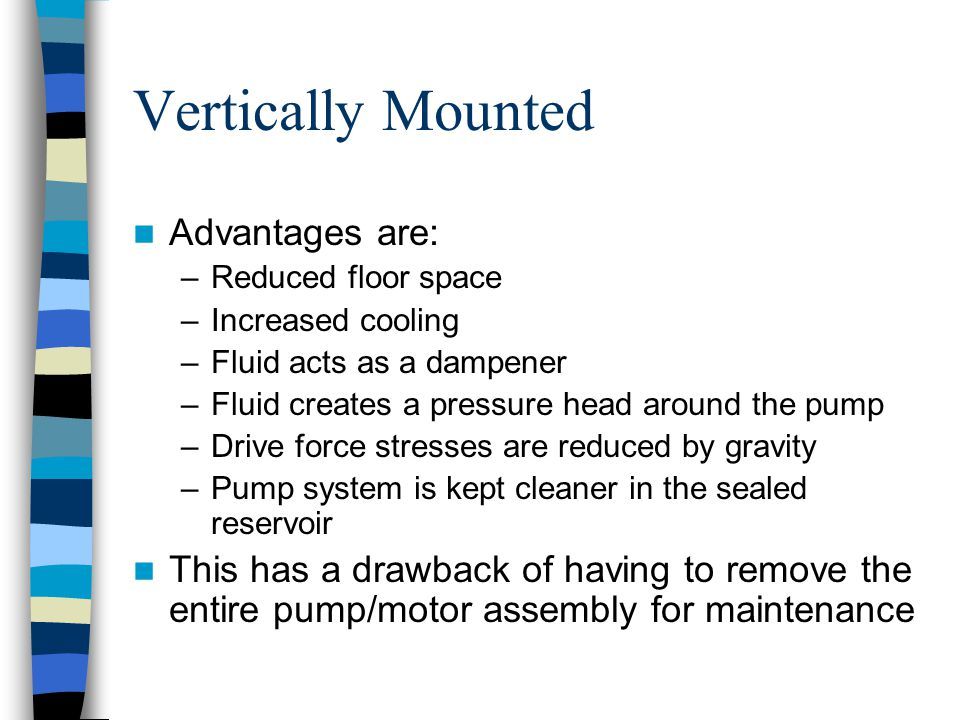Vertically Mounted Advantages are: