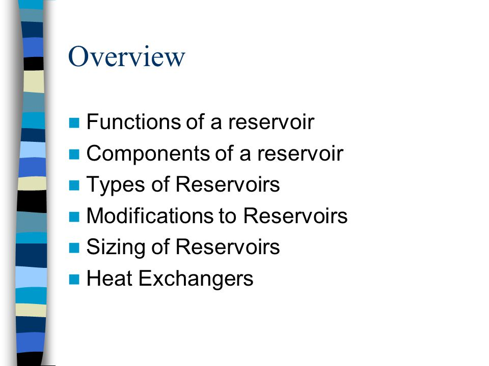 Overview Functions of a reservoir Components of a reservoir