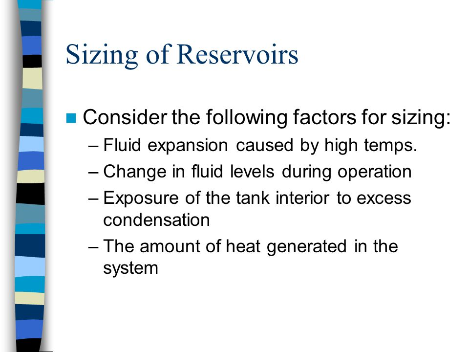 Sizing of Reservoirs Consider the following factors for sizing: