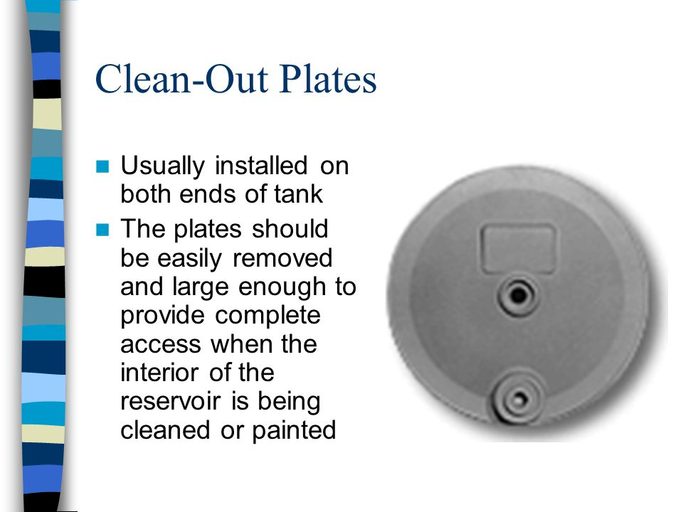 Clean-Out Plates Usually installed on both ends of tank