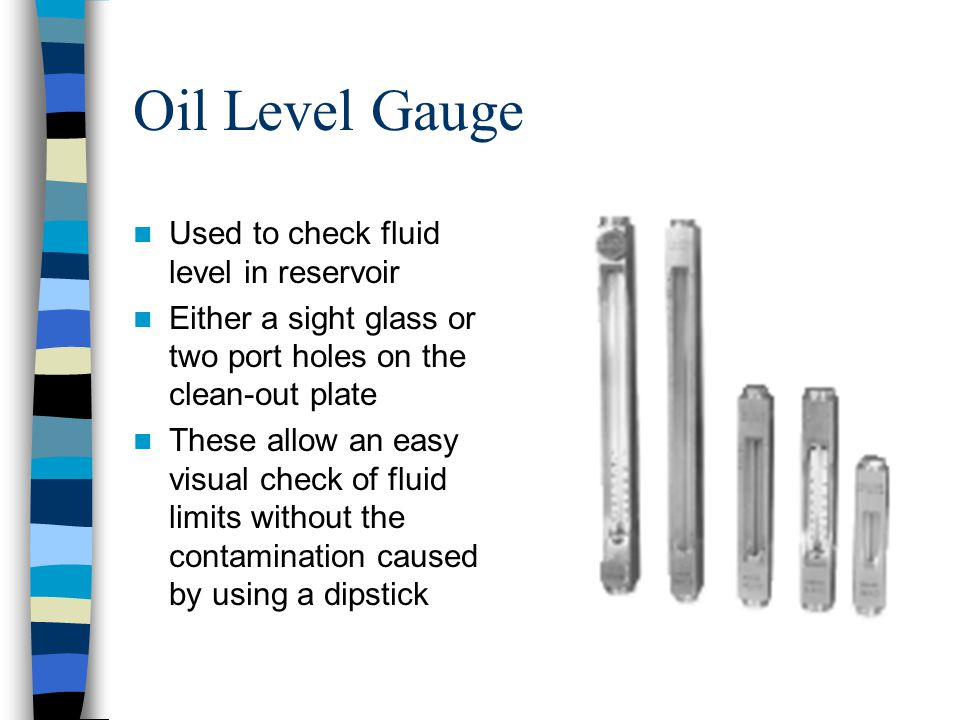 Oil Level Gauge Used to check fluid level in reservoir
