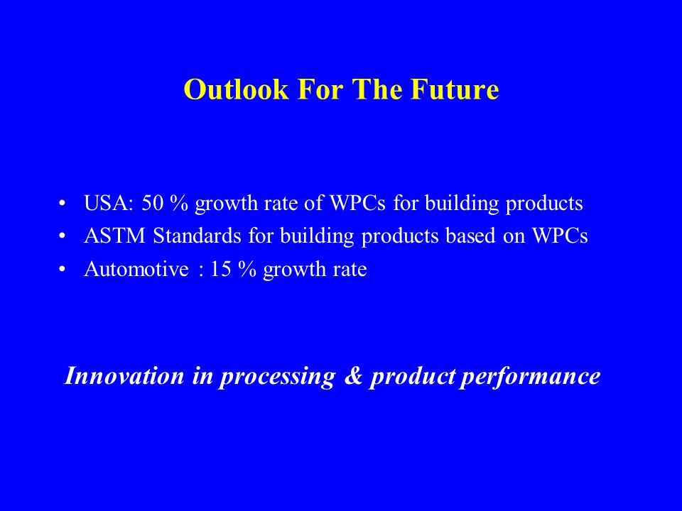Outlook For The Future Innovation in processing & product performance