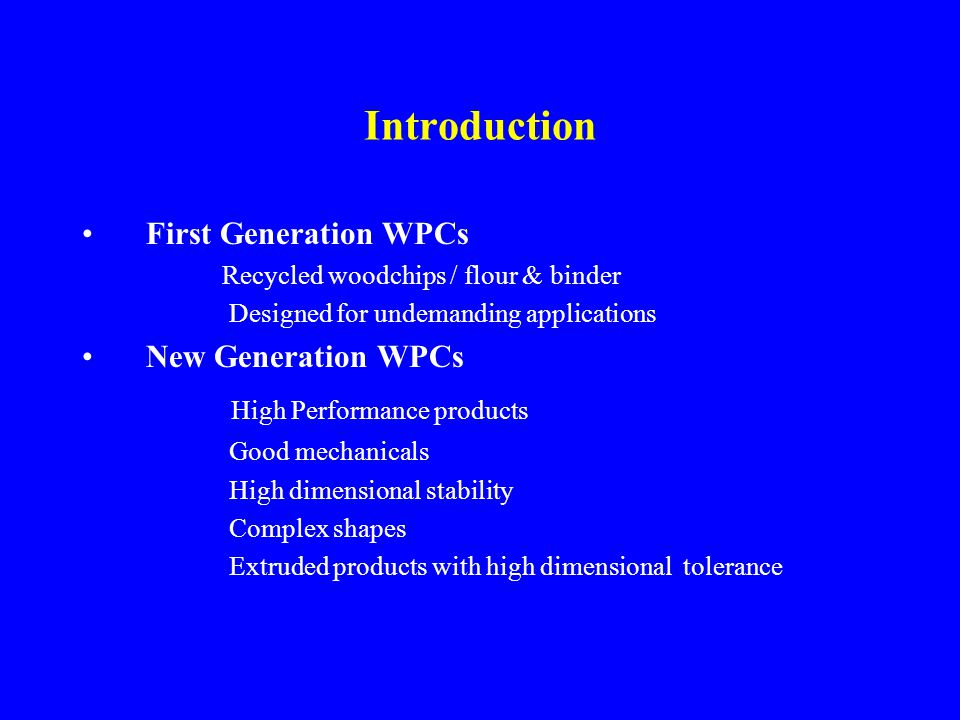 Introduction High Performance products First Generation WPCs