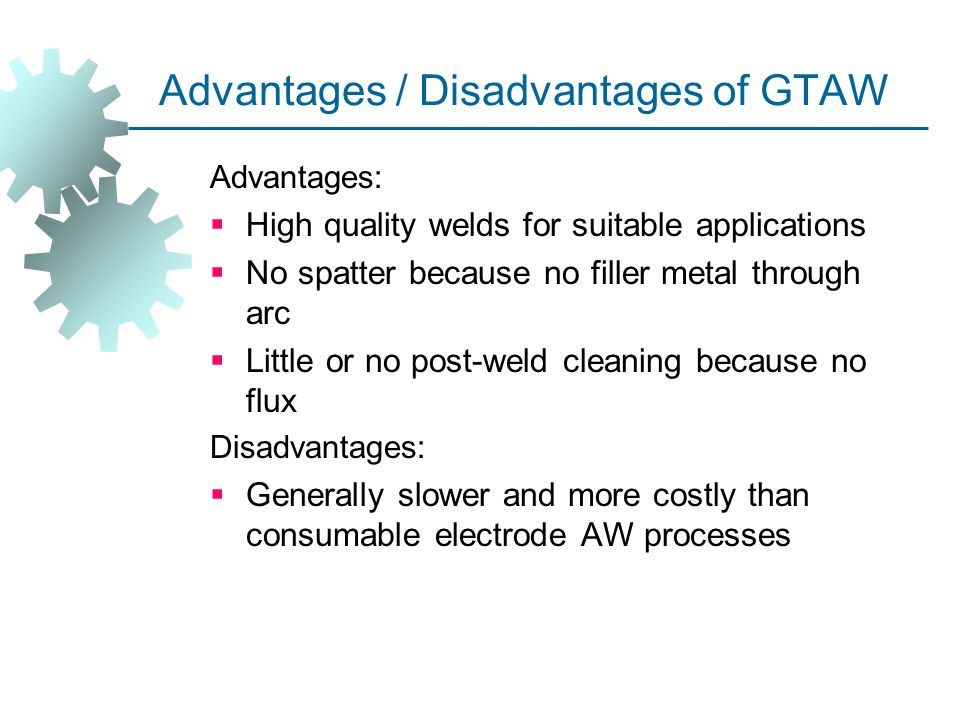 Advantages / Disadvantages of GTAW
