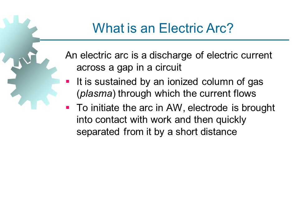 What is an Electric Arc An electric arc is a discharge of electric current across a gap in a circuit.