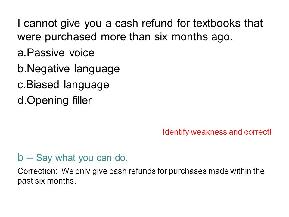 I cannot give you a cash refund for textbooks that were purchased more than six months ago.