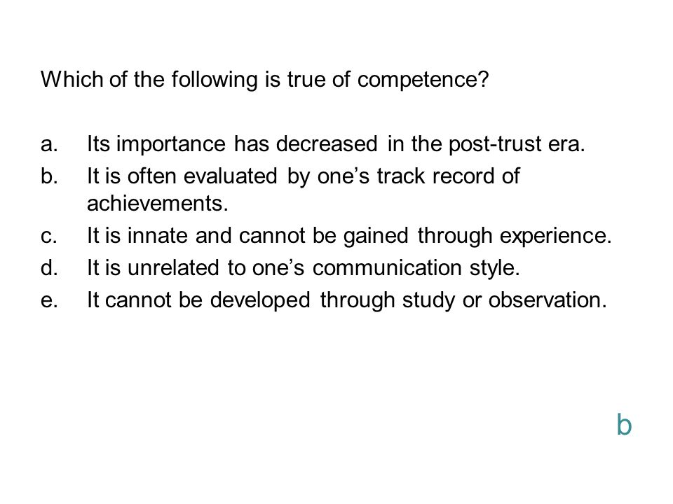 b Which of the following is true of competence